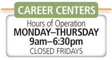 As Of July 1, 2013: career centers Hours of Operation: Monday-Thursday: 9am to 6:30pm. Closed Fridays.