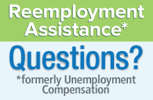 Reemployment Assistance* Questions? *formerly Unemployment Compensation