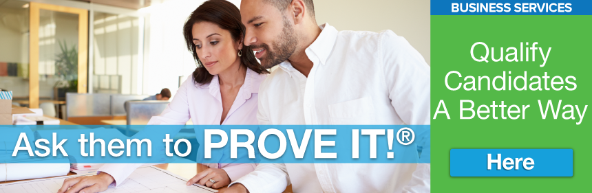 BUSINESS SERVICES - Qualify Candidates A Better Way: Ask them to PROVE IT! Click Here.