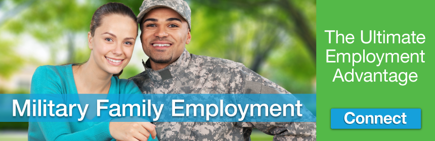 Military Family Employment - The Ultimate Employment Advantage - Click here to connect.
